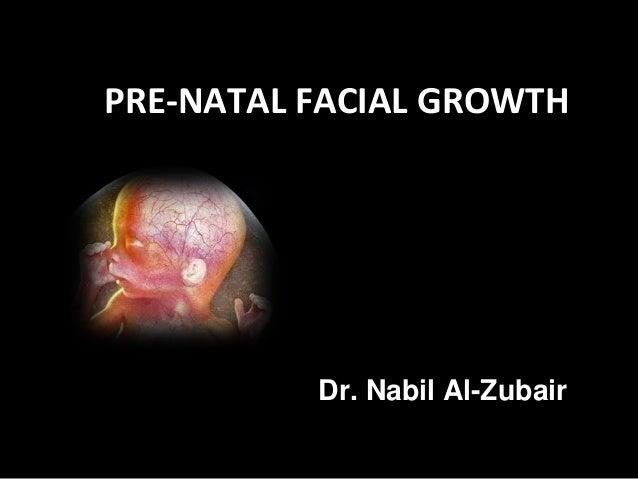 Dr. Nabil Al-ZubairPRE-NATAL FACIAL GROWTH
