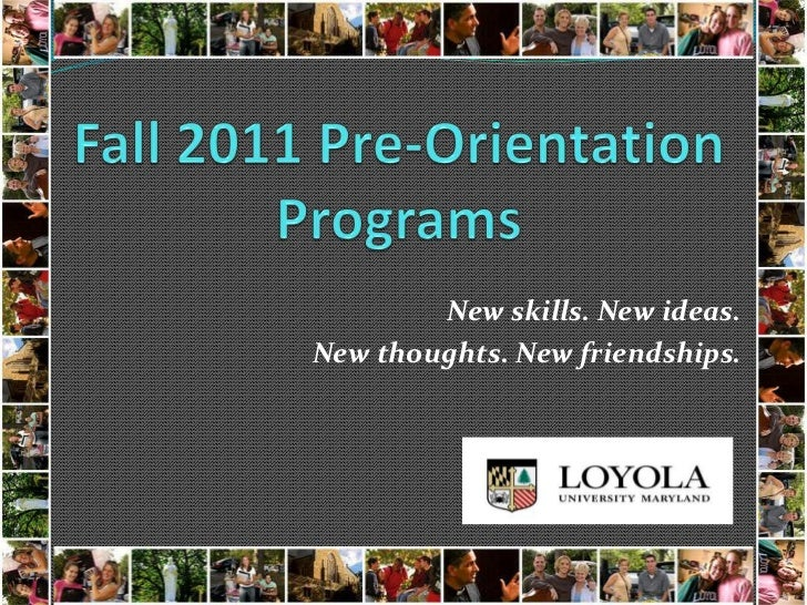 Fall 2011 Pre-Orientation Programs<br />New skills. New ideas.<br />New thoughts. New friendships.<br />