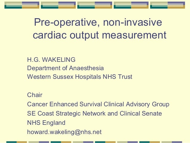 Pre-operative, non-invasive cardiac output measurement H.G. WAKELING Department of Anaesthesia Western Sussex Hospitals NH...