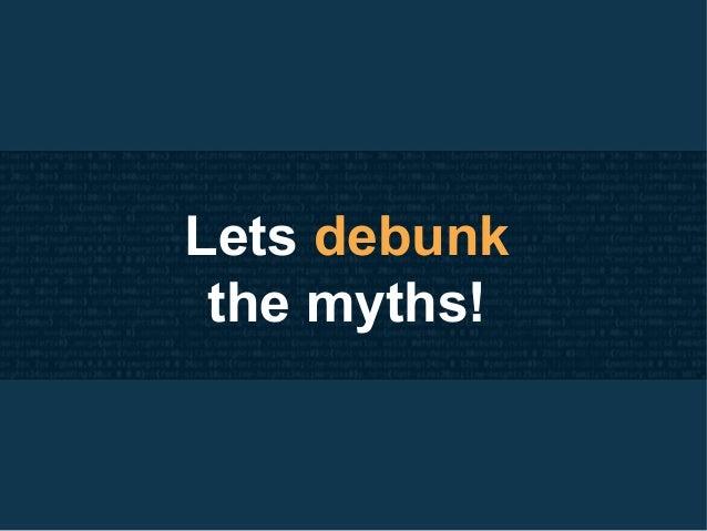 Lets debunk the myths!