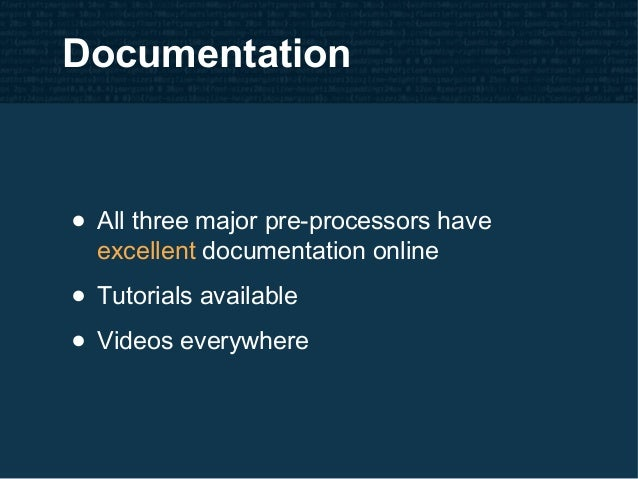 Documentation • All three major pre-processors have excellent documentation online • Tutorials available • Videos everywhe...
