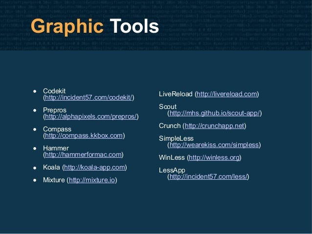 Graphic Tools • Codekit (http://incident57.com/codekit/) • Prepros (http://alphapixels.com/prepros/) • Compass (http://com...