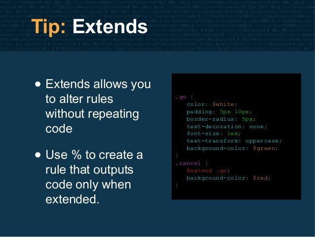 Tip: Extends • Extends allows you to alter rules without repeating code • Use % to create a rule that outputs code only wh...