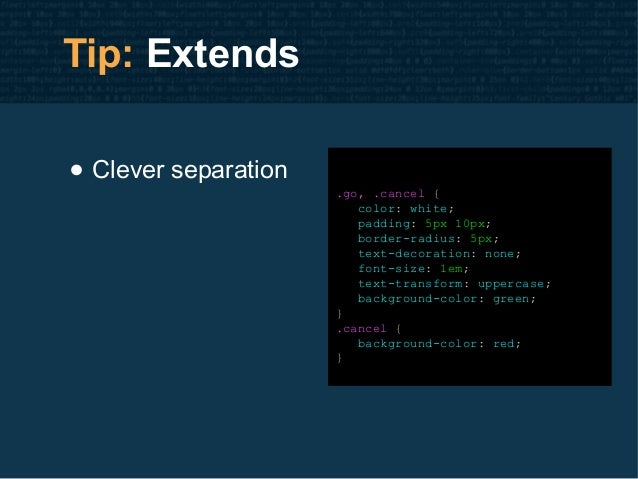 Tip: Extends • Clever separation .go, .cancel { color: white; padding: 5px 10px; border-radius: 5px; text-decoration: none...