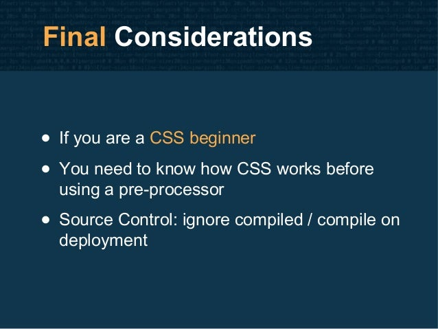 Final Considerations • If you are a CSS beginner • You need to know how CSS works before using a pre-processor • Source Co...