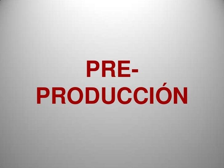 PRE-PRODUCCIÓN<br />