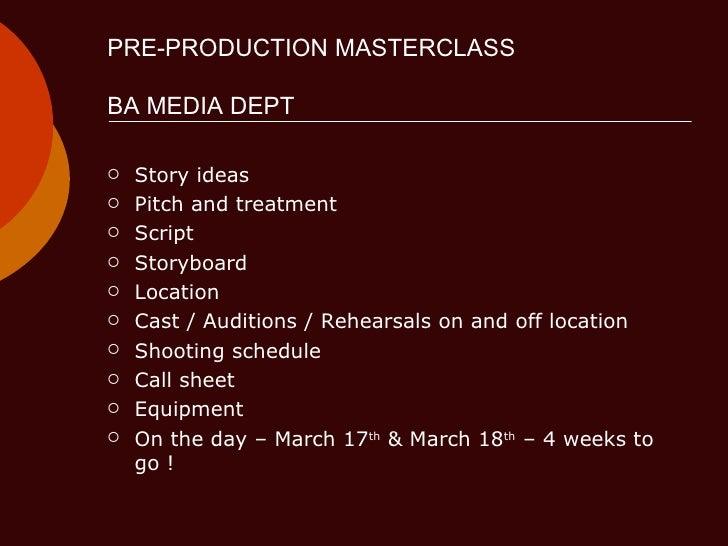 PRE-PRODUCTION MASTERCLASS BA MEDIA DEPT  <ul><li>Story ideas </li></ul><ul><li>Pitch and treatment </li></ul><ul><li>Scri...