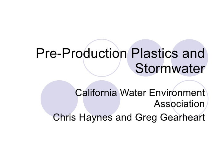 Pre-Production Plastics and Stormwater California Water Environment Association Chris Haynes and Greg Gearheart