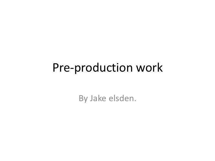Pre-production work<br />By Jake elsden.<br />