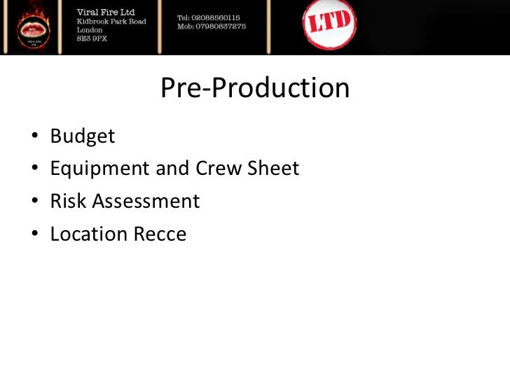 Pre-Production<br />Budget<br />Equipment and Crew Sheet<br />Risk Assessment<br />Location Recce<br />