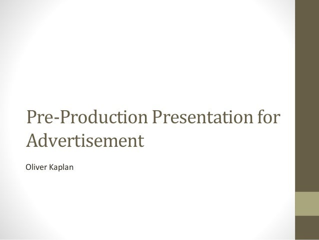 Pre-Production Presentation for Advertisement Oliver Kaplan