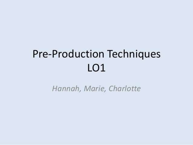 Pre-Production Techniques          LO1   Hannah, Marie, Charlotte