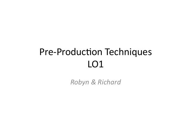 Pre-‐Produc)on  Techniques   LO1   Robyn  &  Richard