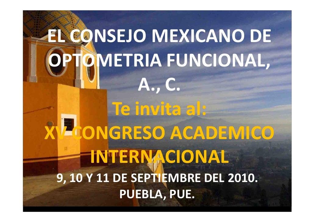 EL CONSEJO MEXICANO DE OPTOMETRIA FUNCIONAL,            A., C.        Te invita al: XV CONGRESO ACADEMICO      INTERNACION...