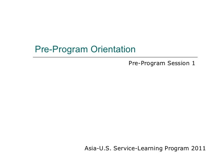 Pre-Program Orientation Asia-U.S. Service-Learning Program 2011 Pre-Program Session 1