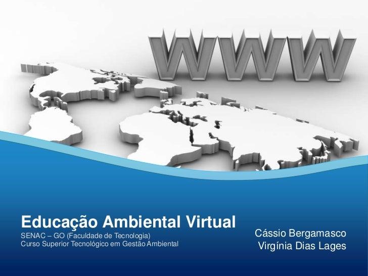 Educação Ambiental VirtualSENAC – GO (Faculdade de Tecnologia)             Cássio BergamascoCurso Superior Tecnológico em ...