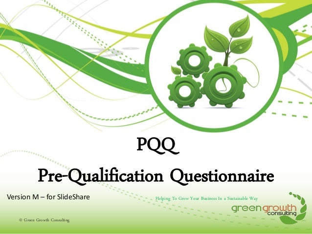 PQQ Pre-Qualification Questionnaire  Version M – for SlideShare © Green Growth Consulting  Helping To Grow Your Business I...
