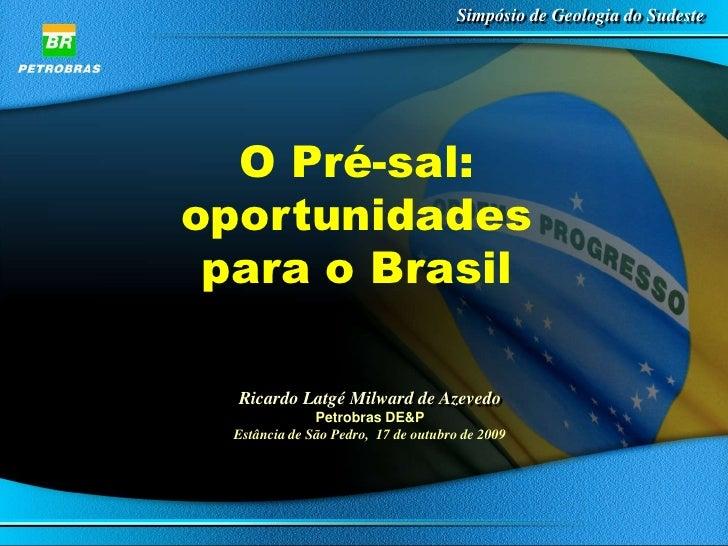 Simpósio de Geologia do Sudeste       O Pré-sal: oportunidades  para o Brasil    Ricardo Latgé Milward de Azevedo         ...