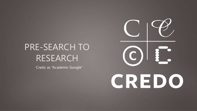 """PRE-SEARCH TO RESEARCH Credo as """"Academic Google"""""""