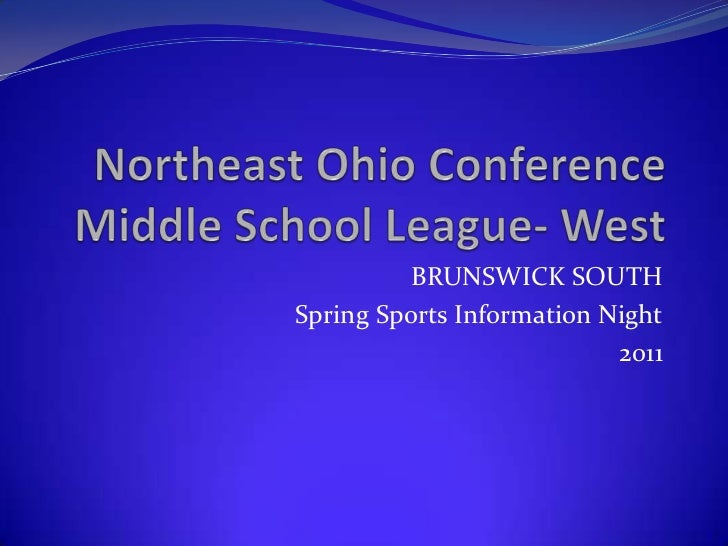 Northeast Ohio ConferenceMiddle School League- West<br />BRUNSWICK SOUTH<br />Spring Sports Information Night<br />2011<br />