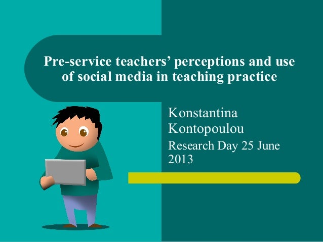 Pre-service teachers' perceptions and use of social media in teaching practice Konstantina Kontopoulou Research Day 25 Jun...