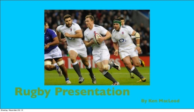 Rugby Presentation                                   By Ken MacLeodMonday, November 26, 12