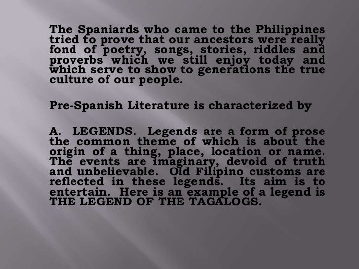 pre spanish Historical background long before the spaniards and other foreigners landed or set foot on philippine shores, our forefathers already had their own literature stamped in the history of our.