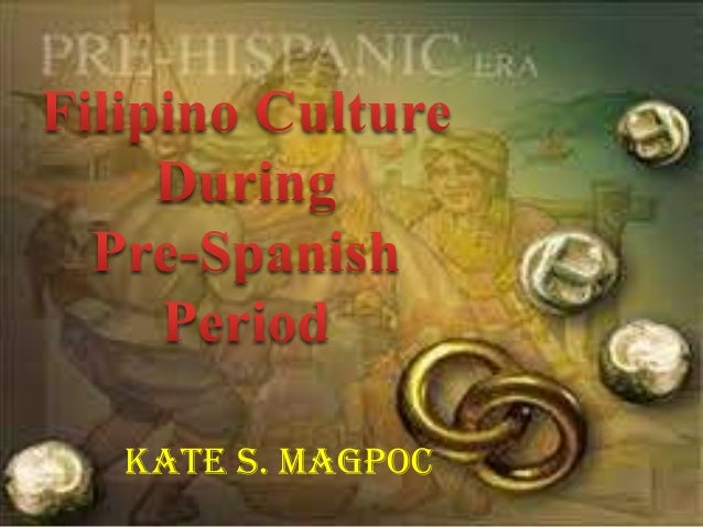 filipino culture during the pre spanish period Transcript of filipinos during the pre-spanish period  they possessed a distinct culture that  there was no formal education during pre-spanish period.