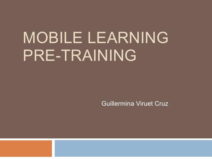 MOBILE LEARNING PRE-TRAINING Guillermina Viruet Cruz