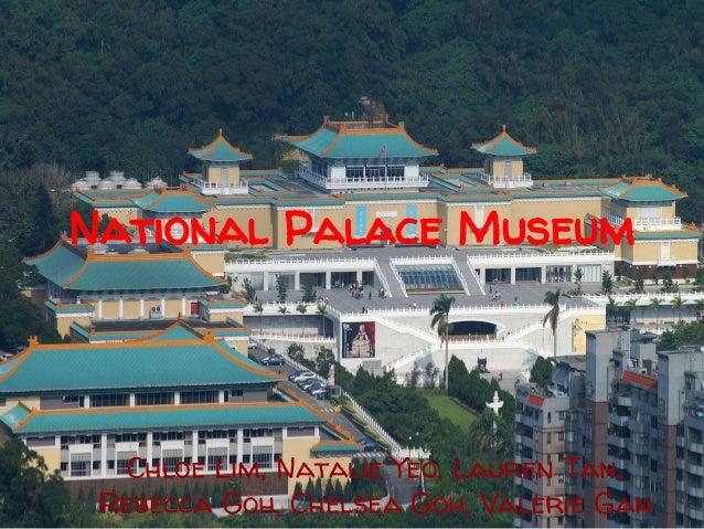 National Palace Museum  Chloe Lim, Natalie Yeo, Lauren Tan, Rebecca Goh, Chelsea Goh, Valerie Gan