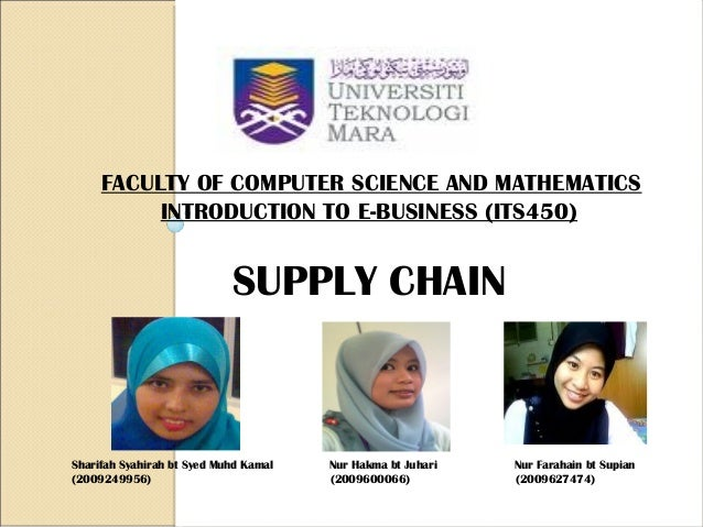 FACULTY OF COMPUTER SCIENCE AND MATHEMATICS INTRODUCTION TO E-BUSINESS (ITS450) SUPPLY CHAIN Sharifah Syahirah bt Syed Muh...