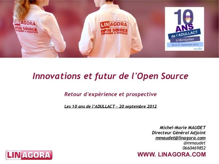 Innovations et futur de lOpen Source       Retour dexpérience et prospective       Les 10 ans de l'ADULLACT – 20 septembre...