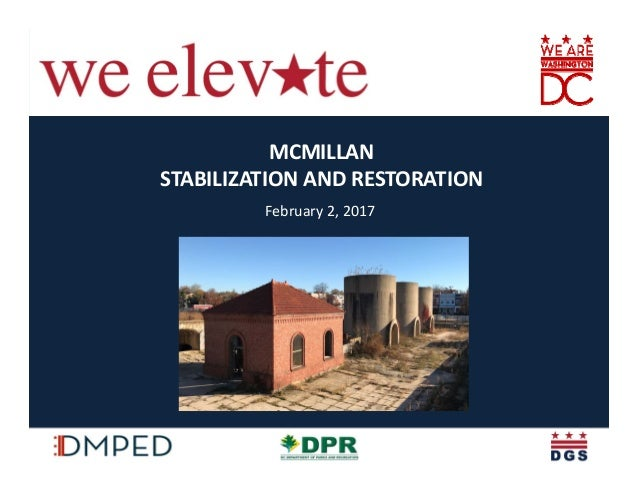 Elevating the Quality of Life in the District MCMILLAN  STABILIZATION AND RESTORATION February 2, 2017