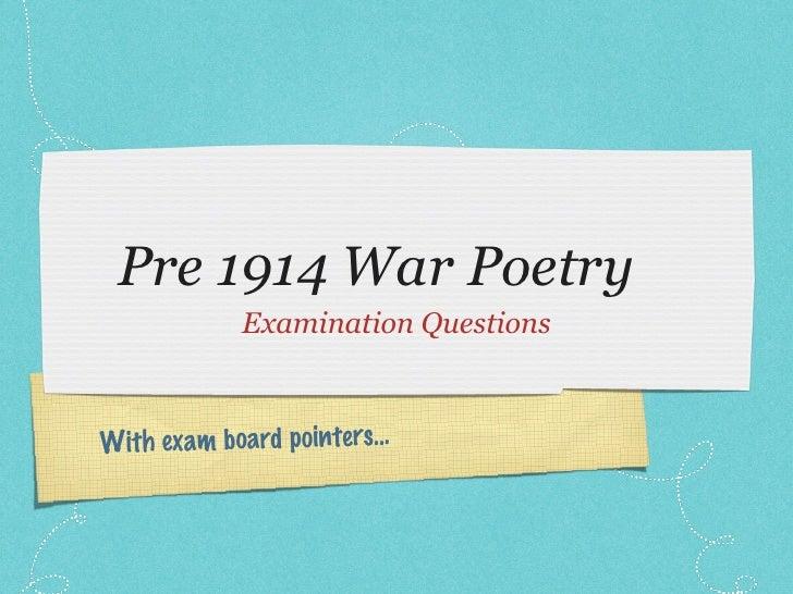 Pre 1914 War Poetry <ul><li>Examination Questions </li></ul>With exam board pointers...