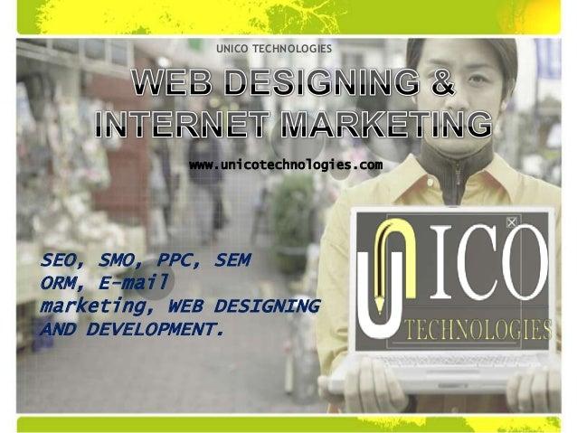 SEO, SMO, PPC, SEM ORM, E-mail marketing, WEB DESIGNING AND DEVELOPMENT. UNICO TECHNOLOGIES www.unicotechnologies.com