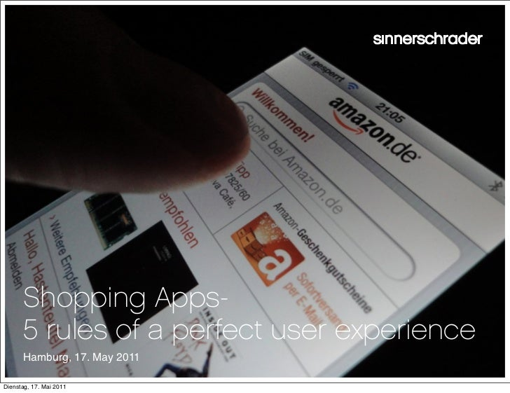 Shopping Apps-      5 rules of a perfect user experience      Hamburg, 17. May 2011Dienstag, 17. Mai 2011