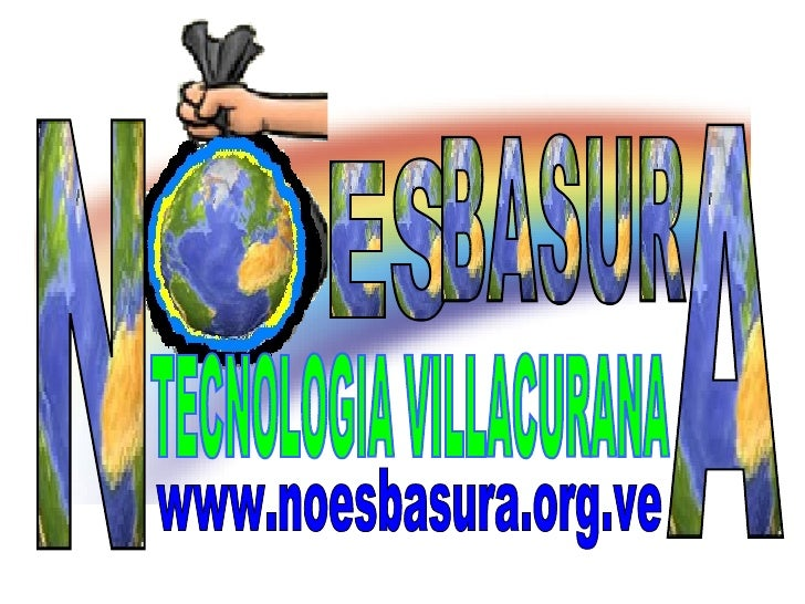 ES  BASUR N A TECNOLOGIA VILLACURANA www.noesbasura.org.ve