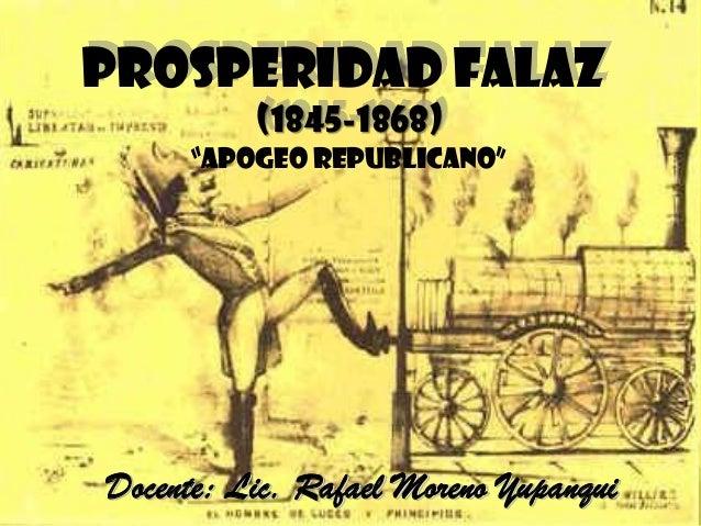 "PROSPERIDAD FALAZ (1845-1868) Docente: Lic. Rafael Moreno Yupanqui ""APOGEO REPUBLICANO"""
