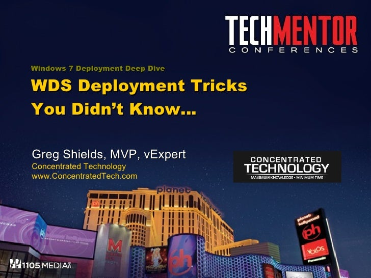 Windows 7 Deployment Deep Dive WDS Deployment Tricks You Didn't Know… Greg Shields, MVP, vExpert Concentrated Technology w...