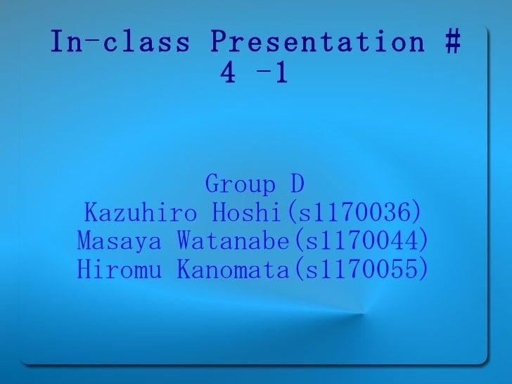 In-class Presentation # 4 -1 Group D Kazuhiro Hoshi(s1170036) Masaya Watanabe(s1170044) Hiromu Kanomata(s1170055)
