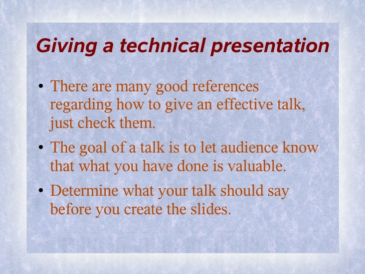Giving a technical presentation ●   There are many good references     regarding how to give an effective talk,     just c...