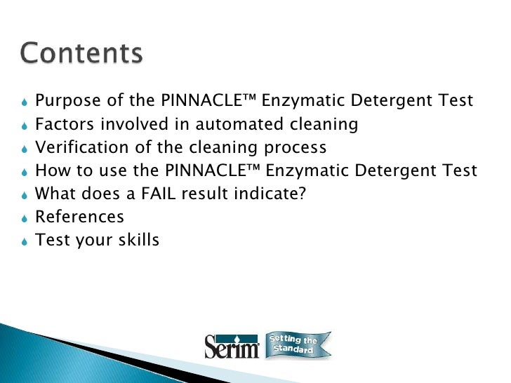   Purpose of the PINNACLE™ Enzymatic Detergent Test   Factors involved in automated cleaning   Verification of the cle...