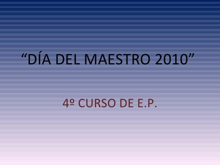 """"""" DÍA DEL MAESTRO 2010"""" 4º CURSO DE E.P."""