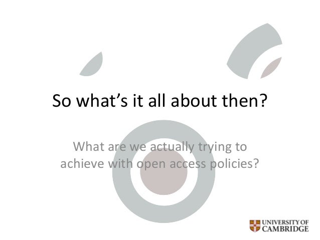 So what's it all about then? What are we actually trying to achieve with open access policies?