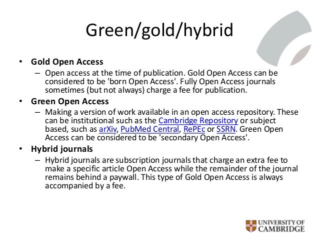 Green/gold/hybrid • Gold Open Access – Open access at the time of publication. Gold Open Access can be considered to be 'b...