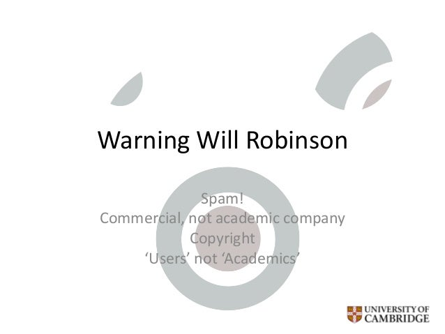 Warning Will Robinson Spam! Commercial, not academic company Copyright 'Users' not 'Academics'