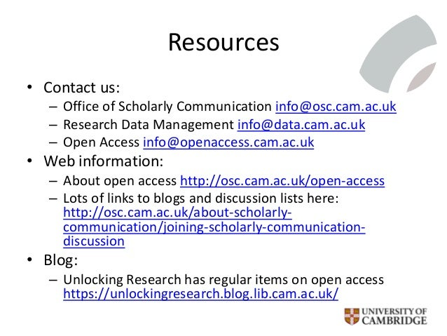 Resources • Contact us: – Office of Scholarly Communication info@osc.cam.ac.uk – Research Data Management info@data.cam.ac...