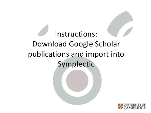 Instructions: Download Google Scholar publications and import into Symplectic