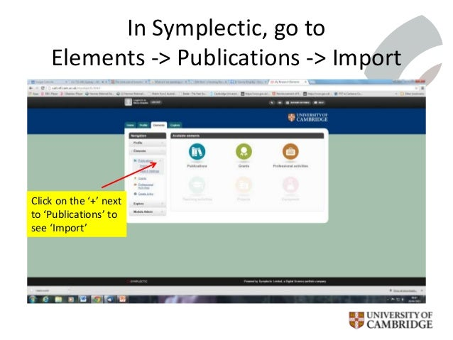 In Symplectic, go to Elements -> Publications -> Import Click on the '+' next to 'Publications' to see 'Import'