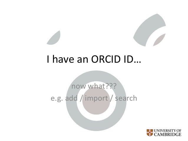 I have an ORCID ID… now what??? e.g. add / import / search